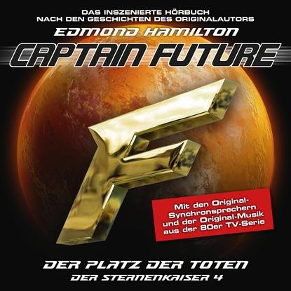 Edmond Hamilton Captain Future, Der Sternenkaiser, Folge 4: Der Platz der Toten edmond hamilton captain future der sternenkaiser folge 2 die macht des sternenkaisers