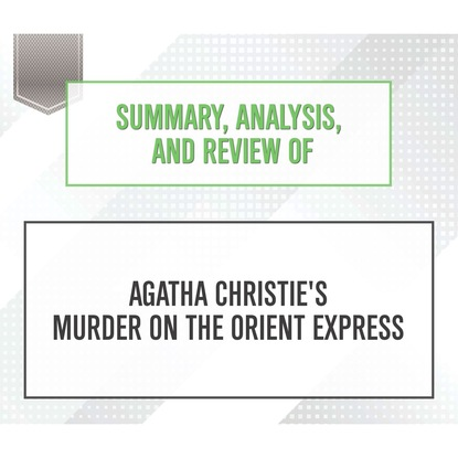 Фото - Start Publishing Notes Summary, Analysis, and Review of Agatha Christie's Murder on the Orient Express (Unabridged) start publishing notes summary analysis and review of eric barker s barking up the wrong tree unabridged