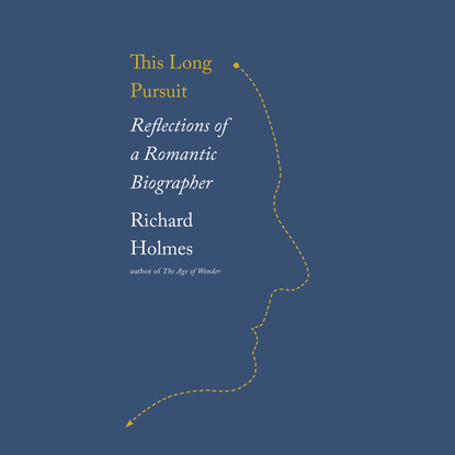 Sir Richard Holmes This Long Pursuit - Reflections of a Romantic Biographer (Unabridged) richard holmes footsteps