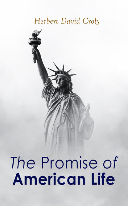 Herbert David Croly The Promise of American Life living a political life