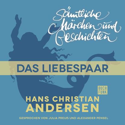 Ганс Христиан Андерсен H. C. Andersen: Sämtliche Märchen und Geschichten, Das Liebespaar hans girod das ekel von rahnsdorf
