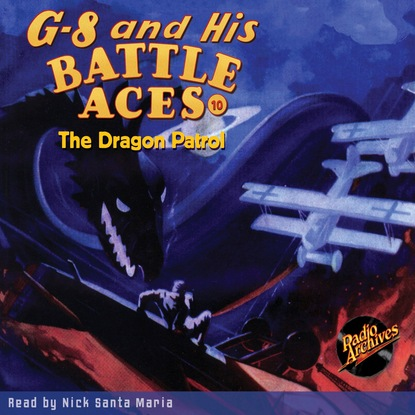 The Dragon Patrol - G-8 and His Battle Aces 10 (Unabridged)