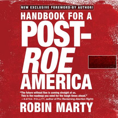Robin Marty Handbook for a Post-Roe America (Unabridged) недорого