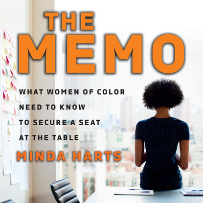 Minda Harts The Memo - What Women of Color Need to Know to Secure a Seat at the Table (Unabridged) gary minda postmodern legal movements