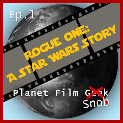 Johannes Schmidt Planet Film Snob, PFS Episode 1: Rogue One - A Star Wars Story johannes biermanski a bíblia sagrada vol iii