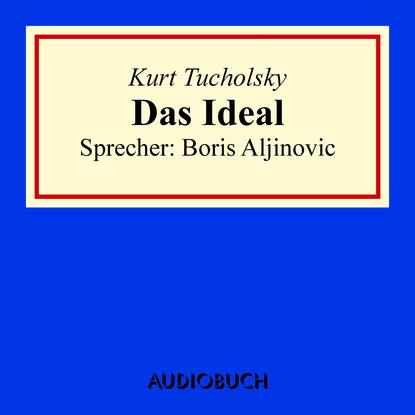 Kurt Tucholsky Das Ideal kurt tucholsky das elend mit der speisekarte ungekürzt