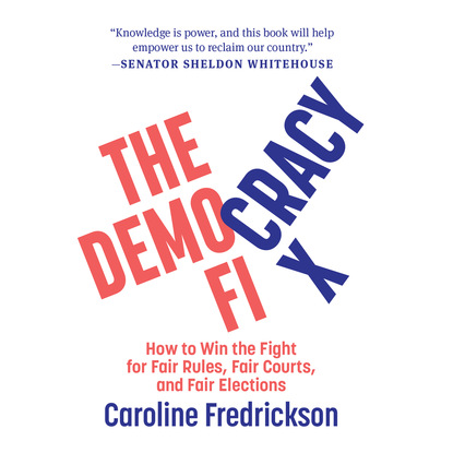 Caroline Fredrickson The Democracy Fix - How to Win the Fight for Fair Rules, Fair Courts, and Fair Elections (Unabridged) voter turnout