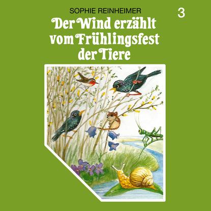 Sophie Reinheimer Der Wind erzählt, Folge 3: Der Wind erzählt vom Frühlingsfest der Tiere недорого