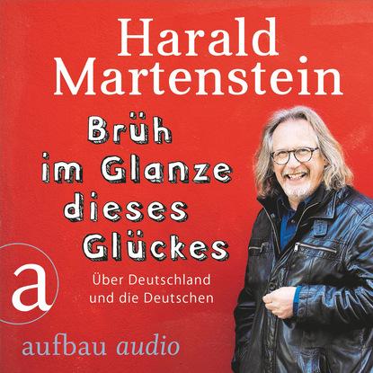 Harald Martenstein Brüh im Glanze dieses Glückes - Über Deutschland und die Deutschen (Ungekürzt) недорого
