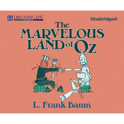 The Marvelous Land of Oz - Oz 2 (Unabridged) фото
