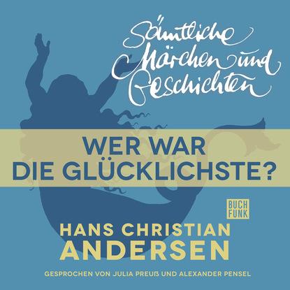 Hans Christian Andersen H. C. Andersen: Sämtliche Märchen und Geschichten, Wer war die Glücklichste? c graupner wer jesum hort und wirft seine netze gwv 1146 42