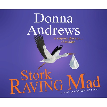 Donna Andrews Stork Raving Mad - A Meg Langslow Mystery 12 (Unabridged) donna andrews some like it hawk a meg langslow mystery book 14 unabridged