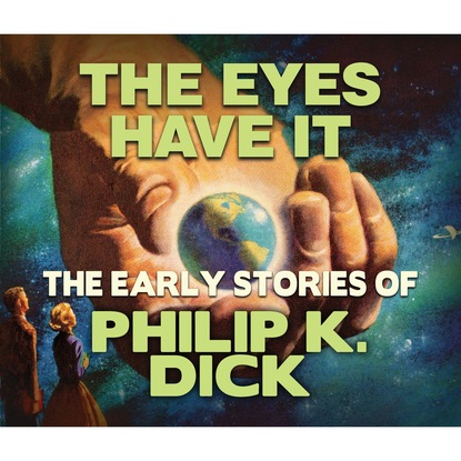 Philip K. Dick The Eyes Have It (Unabridged) philip k dick man in the high castle