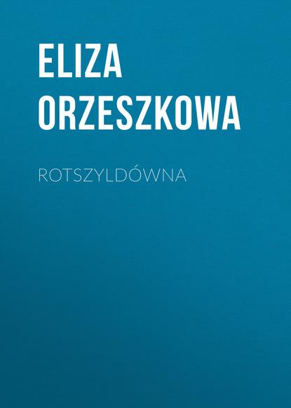 Фото - Eliza Orzeszkowa Rotszyldówna lucjan i maciej make life harder przewodnik po polityce i nie tylko ale też