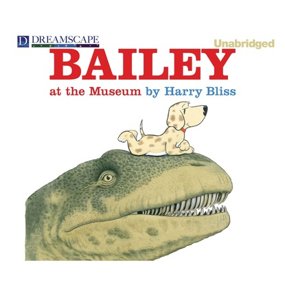 Harry Bliss Bailey at the Museum - Bailey 2 (Unabridged) christine bailey the functional nutrition cookbook