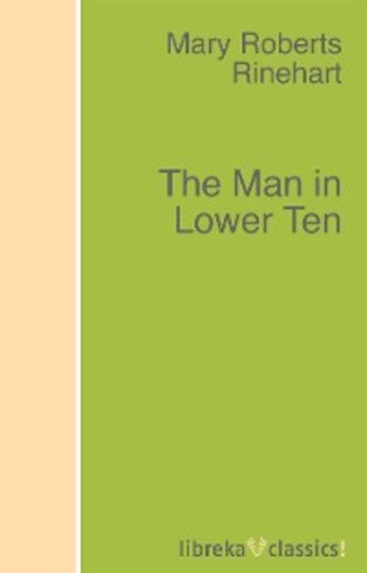Mary Roberts Rinehart The Man in Lower Ten ten neglected classics of philosophy