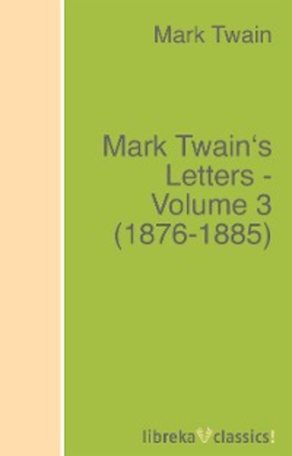 Марк Твен Mark Twain's Letters - Volume 3 (1876-1885) c s lewis collected letters volume two books broadcasts and war 1931–1949