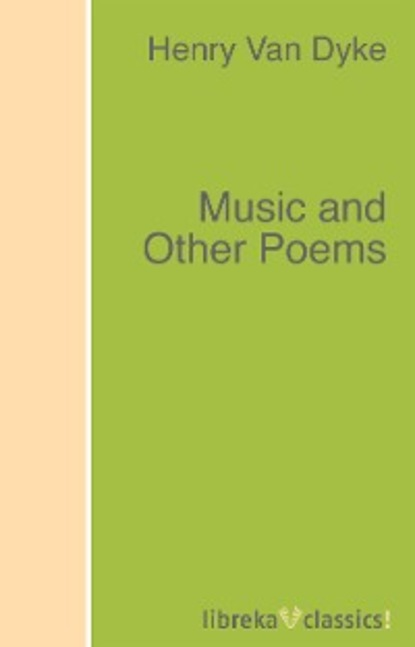 Henry Van Dyke Music and Other Poems henry van dyke the poetry of tennyson
