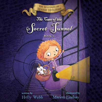The Case of the Secret Tunnel - The Mysteries of Maisie Hitchins, Book 5 (Unabridged)