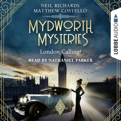 Matthew Costello London Calling! - Mydworth Mysteries - A Cosy Historical Mystery Series, Episode 3 (Unabridged)