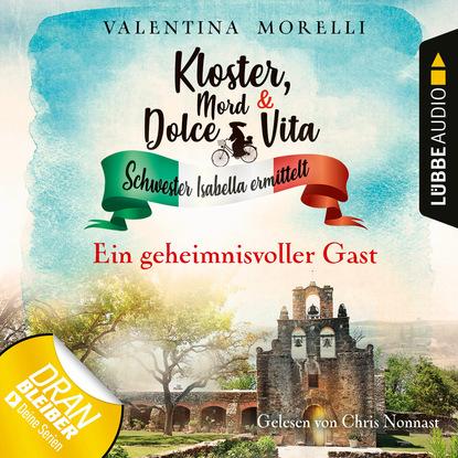 Valentina Morelli Ein geheimnisvoller Gast - Kloster, Mord und Dolce Vita - Schwester Isabella ermittelt, Folge 3 (Ungekürzt)