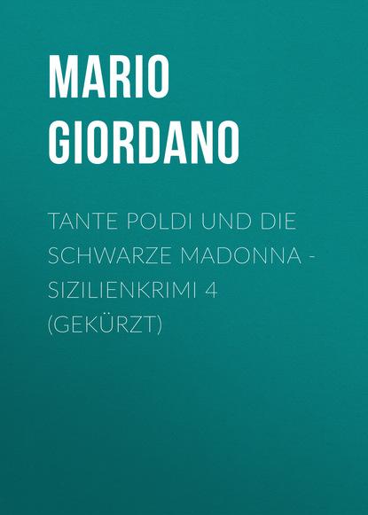Mario Giordano Tante Poldi und die schwarze Madonna - Sizilienkrimi 4 (Gekürzt) mario giordano tante poldi und der gesang der sirenen sizilienkrimi 5 gekürzt