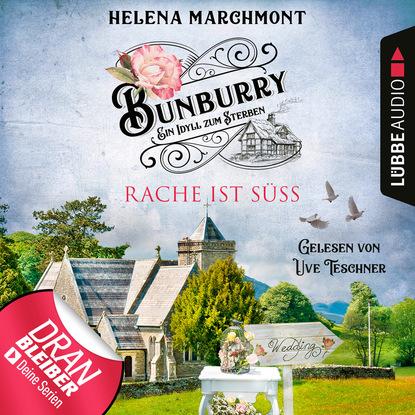 Helena Marchmont Rache ist süß - Bunburry - Ein Idyll zum Sterben, Folge 7 (Ungekürzt) helena marchmont tod eines charmeurs ein idyll zum sterben ein englischer cosy krimi bunburry folge 4 ungekürzt