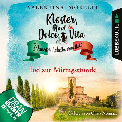 Valentina Morelli Tod zur Mittagsstunde - Kloster, Mord und Dolce Vita - Schwester Isabella ermittelt, Folge 1 (Ungekürzt)