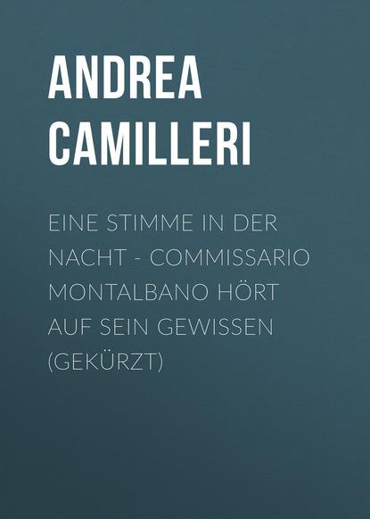 Andrea Camilleri Eine Stimme in der Nacht - Commissario Montalbano hört auf sein Gewissen (Gekürzt) john ball in der hitze der nacht gekürzt