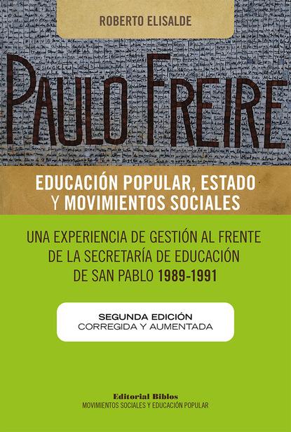 Roberto Elisalde Paulo Freire: educación popular, Estado y movimientos sociales alfonso torres carrillo educación popular y movimientos sociales en américa latina