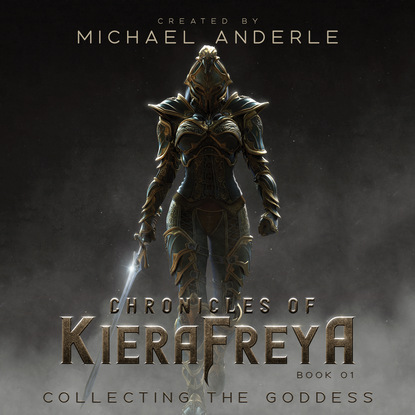 Michael Anderle Collecting the Goddess - Chronicles Of KieraFreya, Book 1 (Unabridged) michael anderle chasing the cure the caitlin chronicles book 5 unabridged