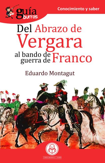 Eduardo Montagut GuíaBurros Del abrazo de Vergara al Bando de Guerra de Franco недорого