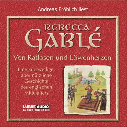 Rebecca Gable Von Ratlosen und Löwenherzen - Eine kurzweilige, aber nützliche Geschichte des englischen Mittelalters недорого