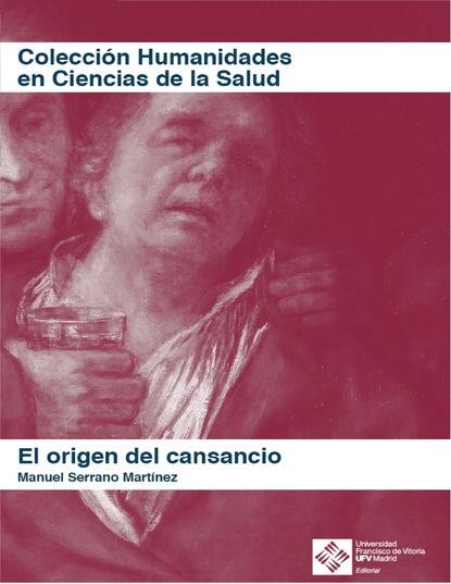 Manuel Serrano Martínez El origen del cansancio manuel serrano martínez el hombre ante la vejez
