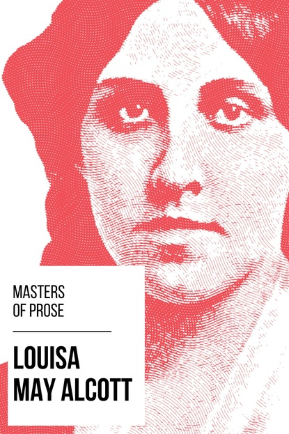 Луиза Мэй Олкотт Masters of Prose - Louisa May Alcott alcott l m a modern cinderella and other stories