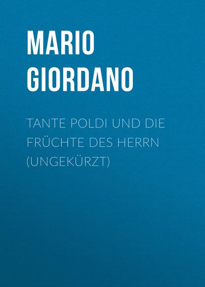 Mario Giordano Tante Poldi und die Früchte des Herrn (Ungekürzt) mario giordano tante poldi und der gesang der sirenen sizilienkrimi 5 gekürzt
