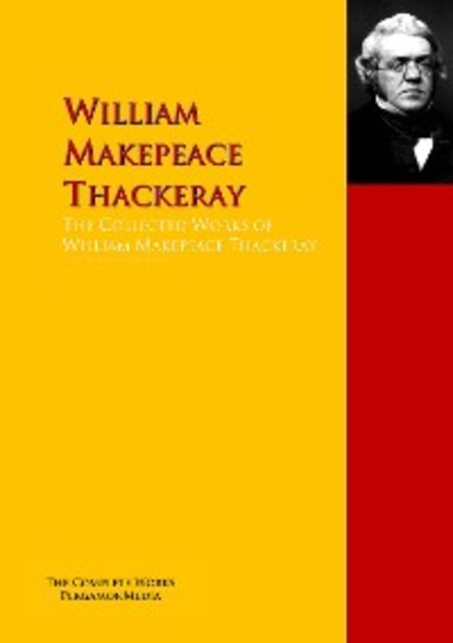 William Makepeace Thackeray The Collected Works of William Makepeace Thackeray