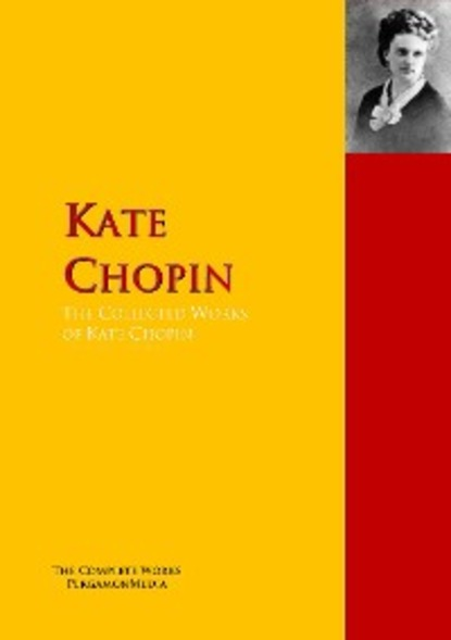 Kate Chopin The Collected Works of Kate Chopin недорого