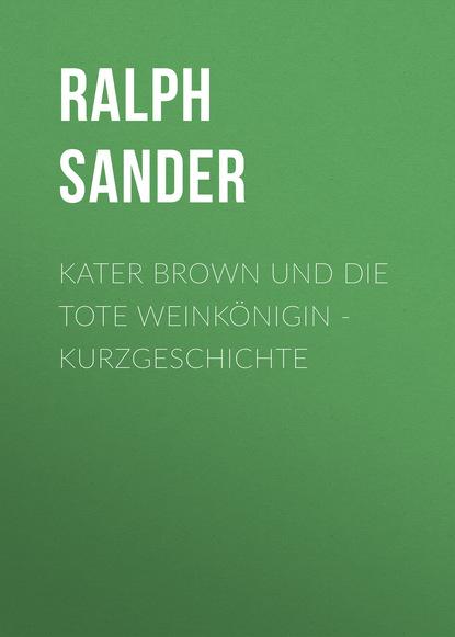 Ralph Sander Kater Brown und die tote Weinkönigin - Kurzgeschichte недорого