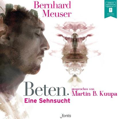 Bernhard Meuser Beten. - Eine Sehnsucht (ungekürzt) timothy keller beten