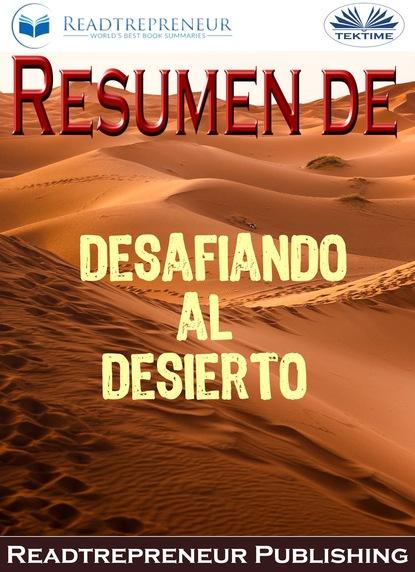 Readtrepreneur Publishing Resumen De Desafiando Al Desierto readtrepreneur publishing resumen de una historia del mundo a través de 6 tragos