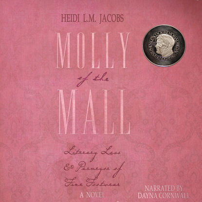 Heidi L.M. Jacobs Molly of the Mall - Literary Lass and Purveyor of Fine Footwear - Nunatak First Fiction Series, Book 50 (Unabridged) molly o keefe where i belong the debt book 2 unabridged