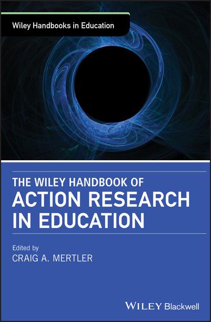 Группа авторов The Wiley Handbook of Action Research in Education meghan manfra mcglinn the wiley handbook of social studies research