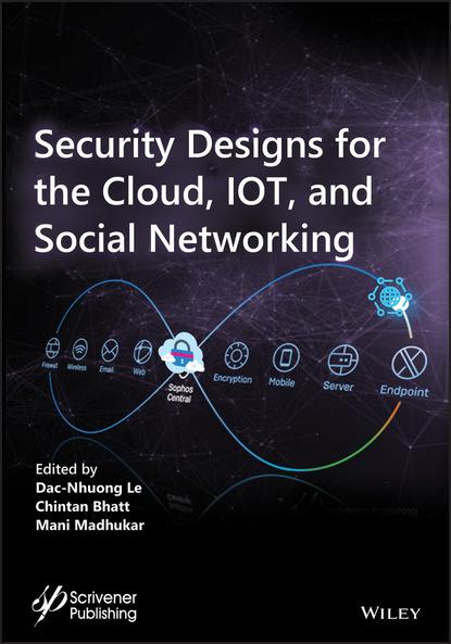 Группа авторов Security Designs for the Cloud, IoT, and Social Networking недорого