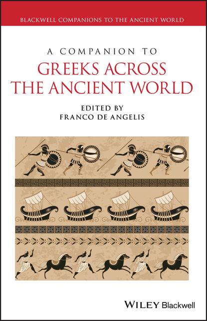 Группа авторов A Companion to Greeks Across the Ancient World группа авторов critical reading across the curriculum