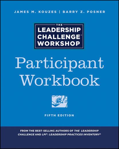James M. Kouzes The Leadership Challenge Workshop james m kouzes the five practices of exemplary leadership