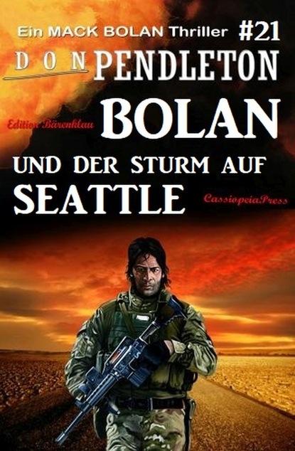 Don Pendleton Bolan und der Sturm auf Seattle: Ein Mack Bolan Thriller #21