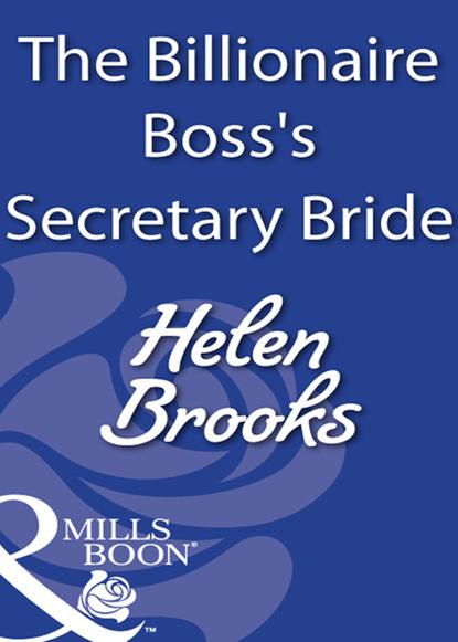 Фото - Helen Brooks The Billionaire Boss's Secretary Bride susannah erwin wanted billionaire s wife