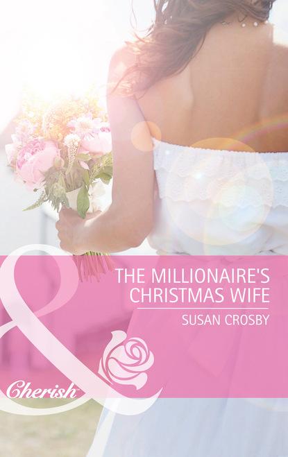 Susan Crosby The Millionaire's Christmas Wife недорого