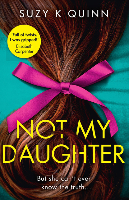 Фото - Suzy K Quinn Not My Daughter jane asher the longing a bestselling psychological thriller you won't be able to put down